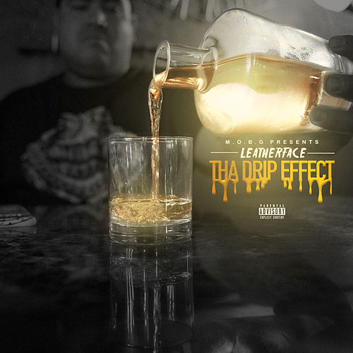 Tha Drip Effect by Leatherface