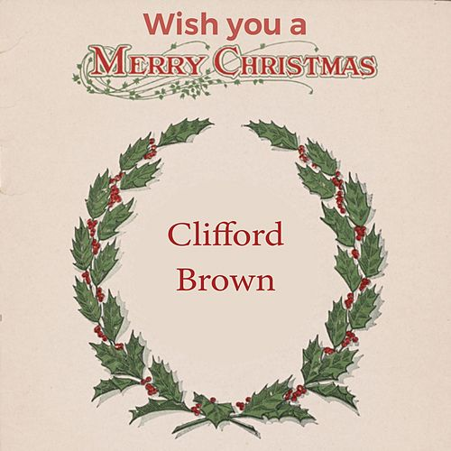 Wish you a Merry Christmas by Clifford Brown