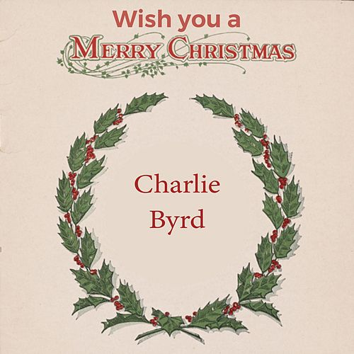 Wish you a Merry Christmas von Charlie Byrd