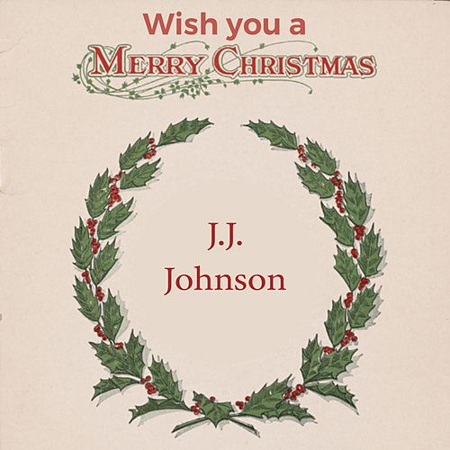 Wish you a Merry Christmas by J.J. Johnson