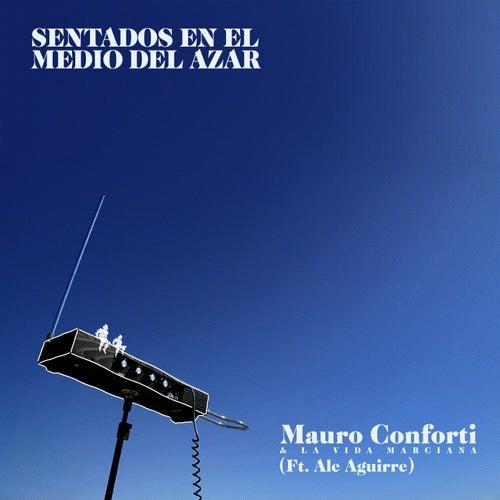 Sentados en el Medio del Azar de Mauro Conforti & La Vida Marciana
