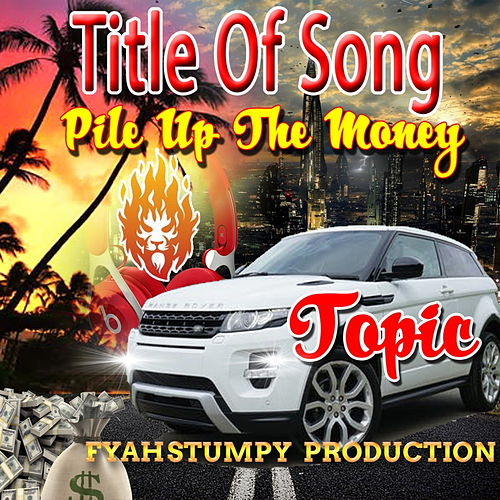 Pile Up The Money by Topic