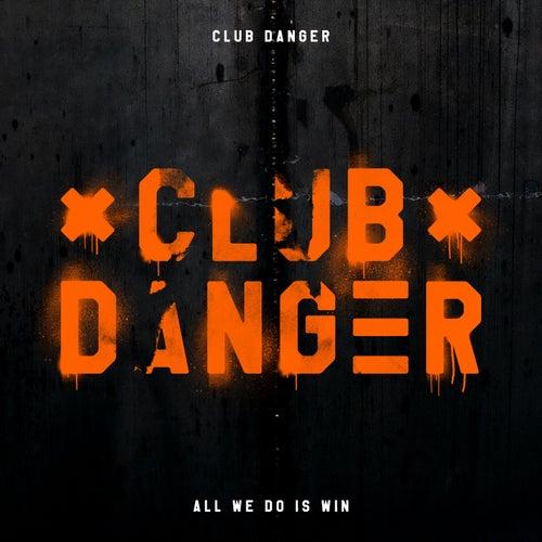 All We Do Is Win de Club Danger