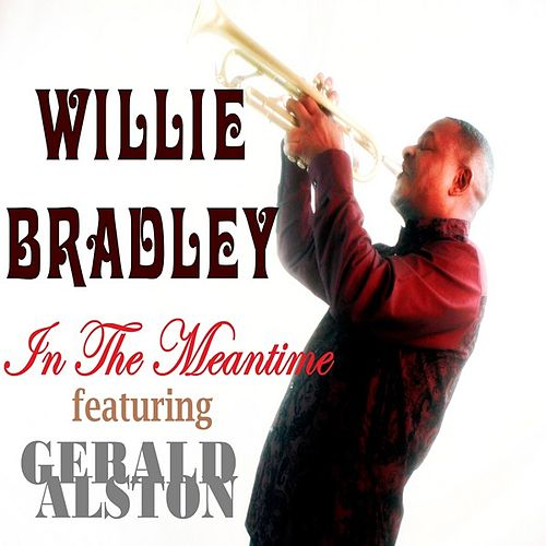 In The Meantime (feat. Gerald Alston) by Willie Bradley