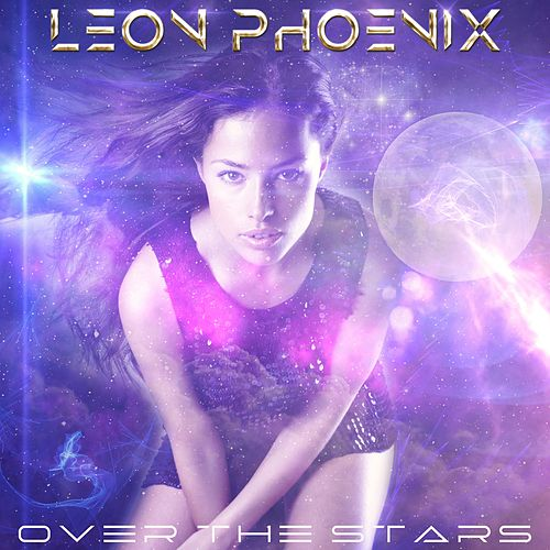 Over the Stars by Leon Phoenix