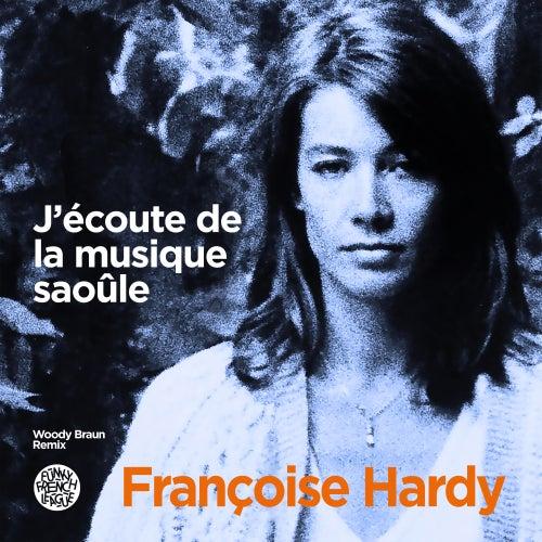 J'écoute de la musique saoûle (Woody Braun Remix) de Francoise Hardy