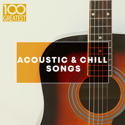 100 Greatest Acoustic & Chill Songs von Various Artists