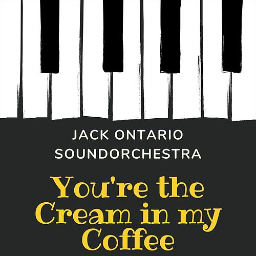 You're the Cream in my Coffee by Jack Ontario Soundorchestra