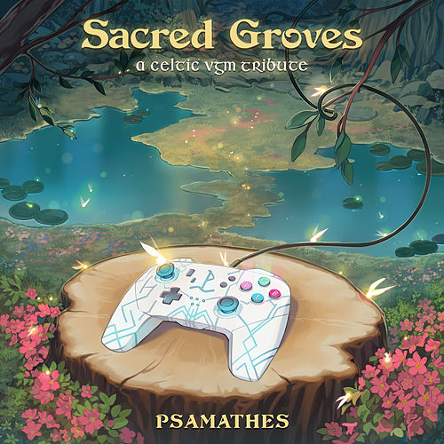 Sacred Groves: A Celtic VGM Tribute by Psamathes