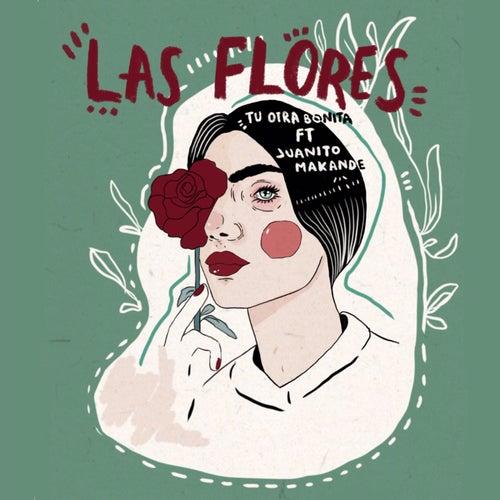 Las flores (feat. Juanito Makandé) de Tu Otra Bonita