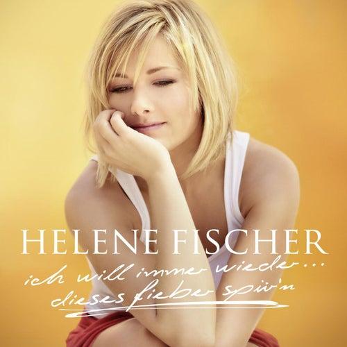 Ich Will Immer Wieder... Dieses Fieber Spür'n von Helene Fischer
