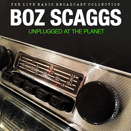 Boz Scaggs - Unplugged At The Planet de Boz Scaggs
