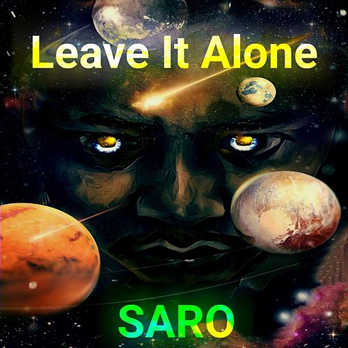Leave It Alone by Saro