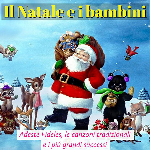 Il Natale e i Bambini: Adeste Fideles, le canzoni tradizionali e i più grandi successi by Artisti Vari