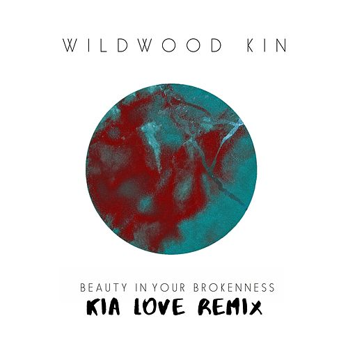 Beauty in Your Brokenness (Kia Love Remix) de Wildwood Kin