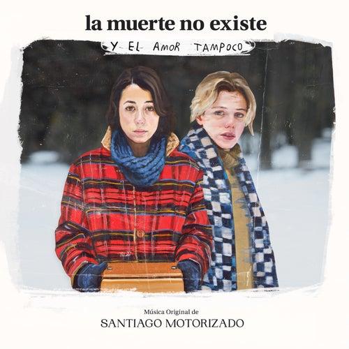La Muerte No Existe y el Amor Tampoco (Original Motion Picture Soundtrack) de Santiago Motorizado (Composer) Santiago Motorizado
