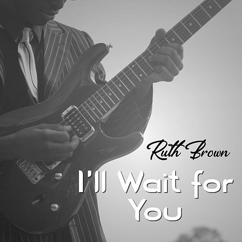 I'll Wait for You by Ruth Brown