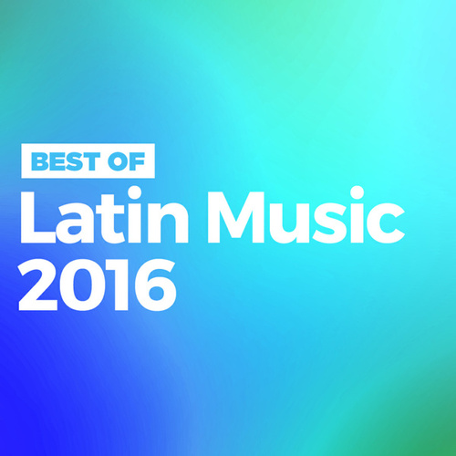 Best of Latin Music 2016 di Various Artists