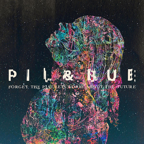 Forget the Past, Let's Worry About the Future de Pil & Bue