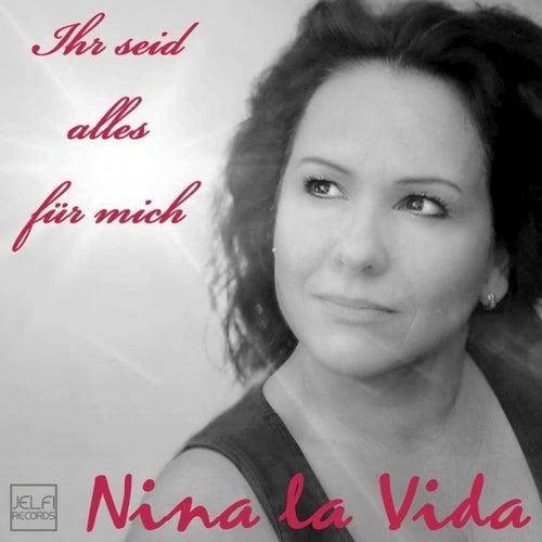 Ihr seid alles für mich by Nina la Vida