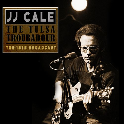 The Tulsa Troubadour von JJ Cale