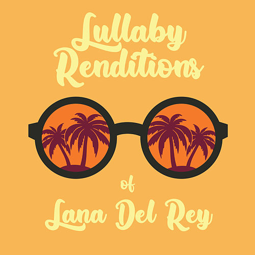 Lullaby Renditions of Lana Del Rey (Instrumental) by Lullaby Players