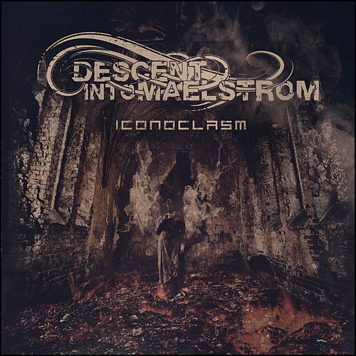 Iconoclasm by Descent Into Maelstrom