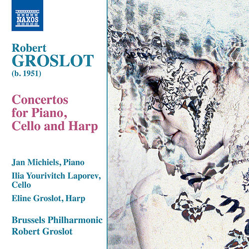 Robert Groslot: Concertos for Piano, Cello & Harp de Brussels Philharmonic