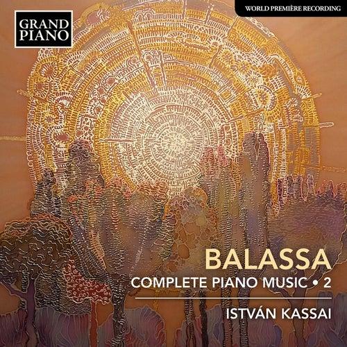 Sándor Balassa: Complete Piano Music, Vol. 2 by Istvan Kassai