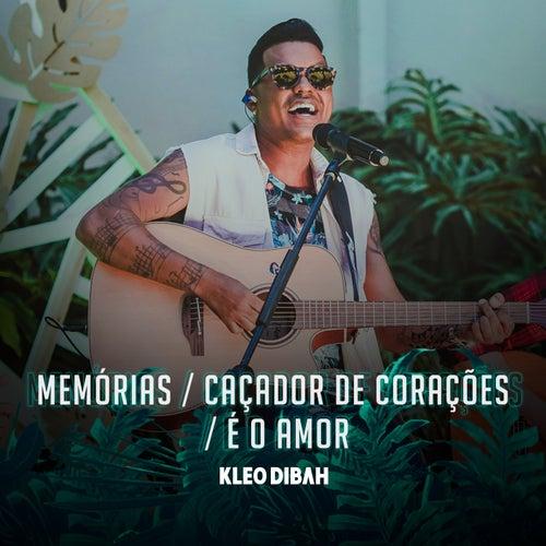 Memórias / Caçador de Coração / É o Amor (Ao Vivo) by Kleo Dibah