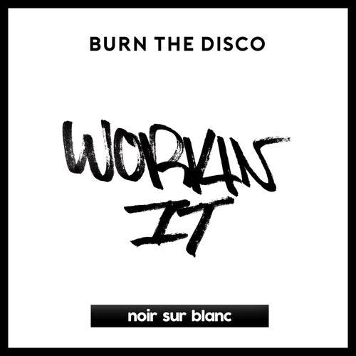 Workin' It by Burn The Disco