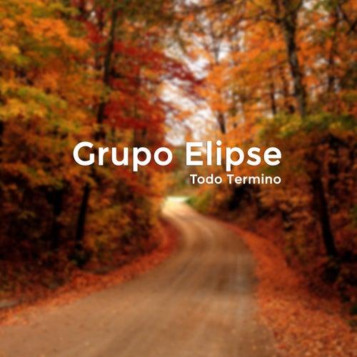 Todo Termino by Grupo Elipse