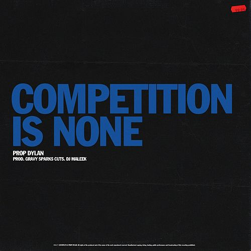 Competition Is None by Prop Dylan