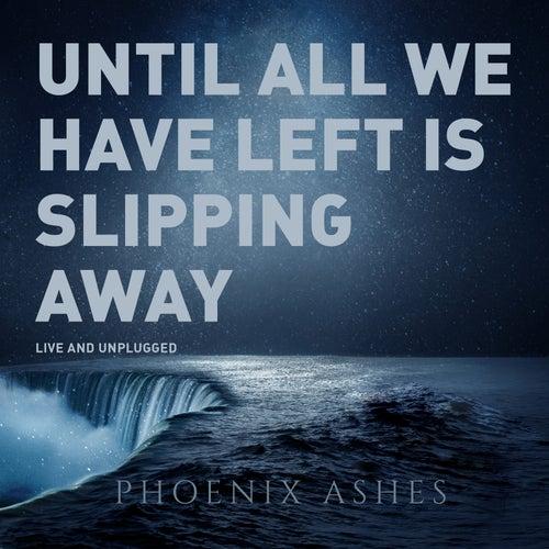 Until All We Have Left Is Slipping Away (Live at Montfort Castle 2019) de Phoenix' Ashes
