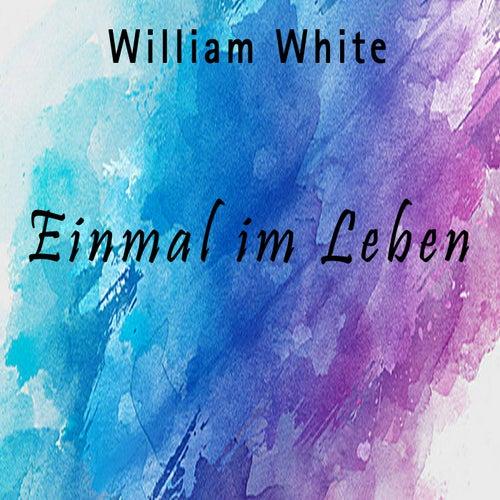 Einmal im Leben von William White