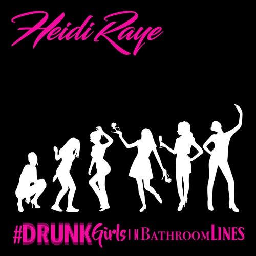 Drunk Girls in Bathroom Lines by Heidi Raye