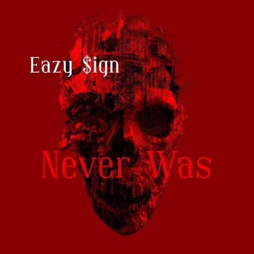 Never Was de Eazy $ign
