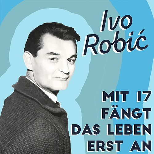Mit 17 fängt das Leben erst an di Ivo Robic