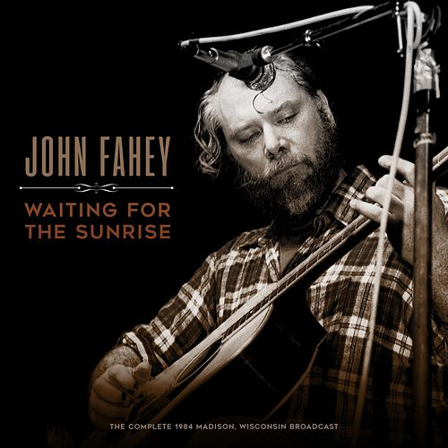 Waiting for the Sunrise by John Fahey