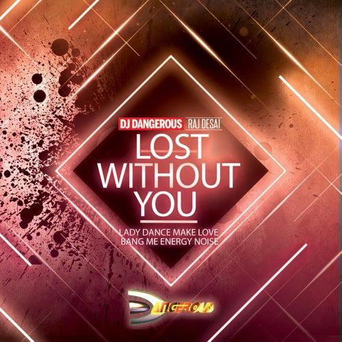Lost Without You (Lady Dance Make Love Bang Me Energy Noise) de DJ Dangerous Raj Desai