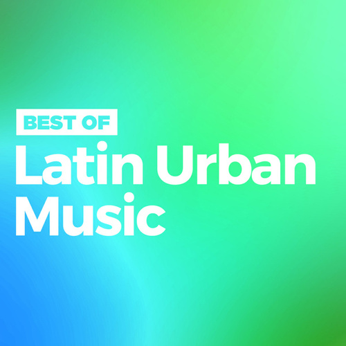 Best of Latin Urban Music by Various Artists