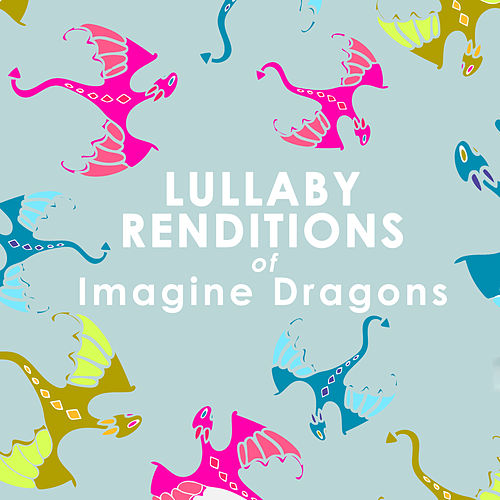 Lullaby Renditions of Imagine Dragons (Instrumental) de Lullaby Players