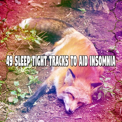 49 Sleep Tight Tracks to Aid Insomnia by Sounds Of Nature