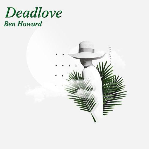 Deadlove von Ben Howard