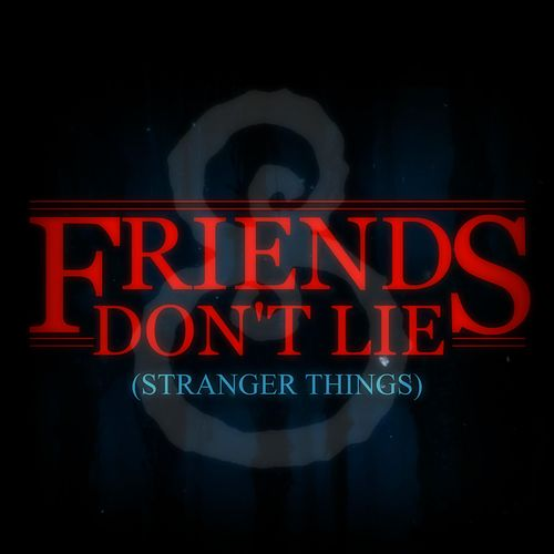 Friends Don't Lie (Stranger Things) by Septembryo