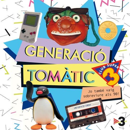Generació Tomàtic (Jo També Vaig Sobreviure als 90) by Super 3
