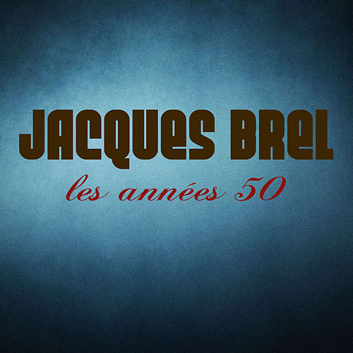 Les Années 50 (Remasterisé) de Jacques Brel