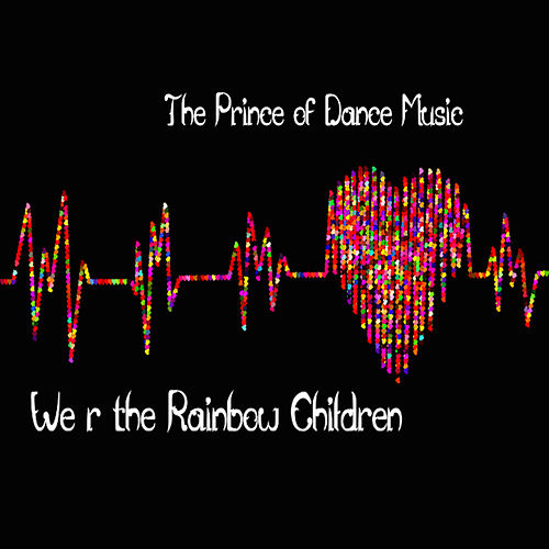 We R the Rainbow Children by The Prince of Dance Music