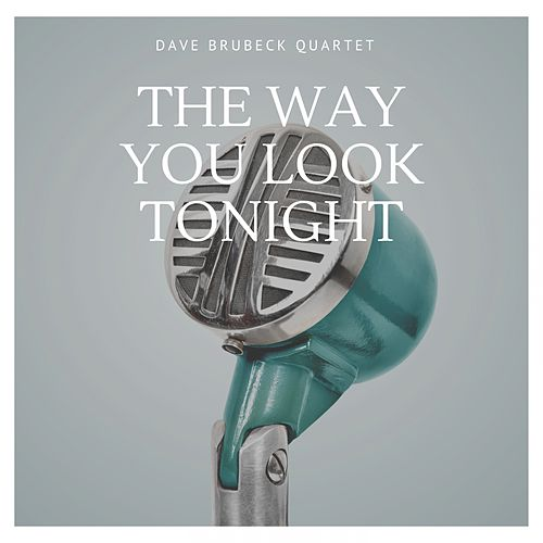 The Way You Look Tonight by The Dave Brubeck Quartet