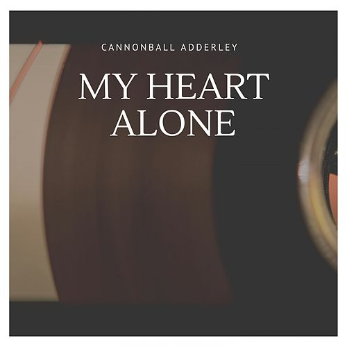 My Heart Alone de Cannonball Adderley